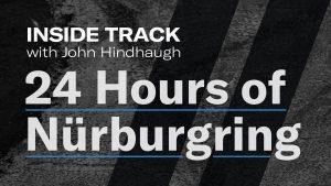 24 Hours of Nürburgring | Inside Track with John Hindhaugh