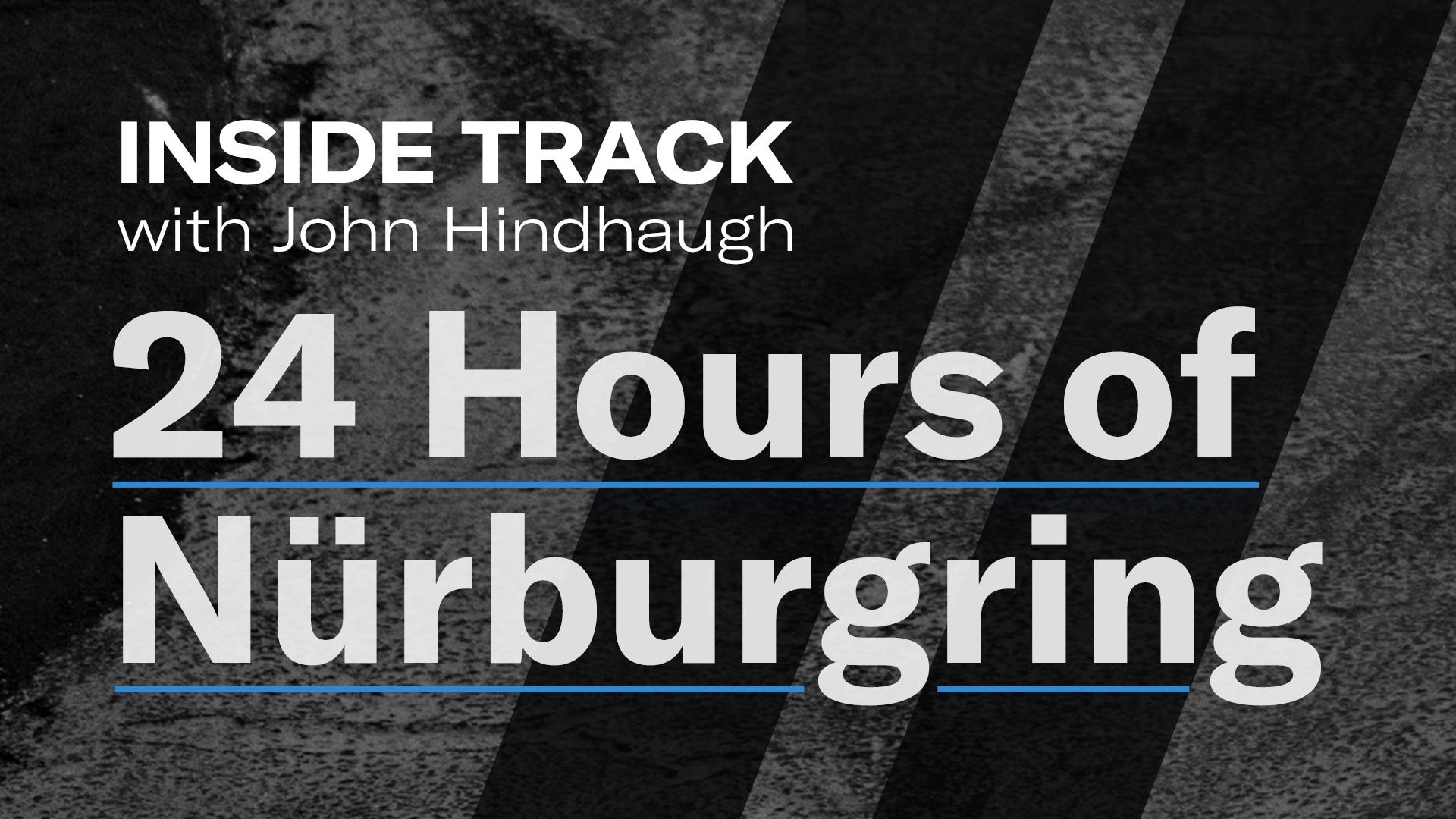 24 Hours Nürburgring   Inside Track with John Hindhaugh