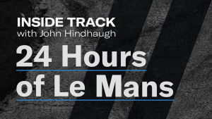24 Hours of Le Mans   Inside Track with John Hindhaugh